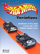 The ultimate guide to Hot Wheels variations : identification & price guide to more than 2,000 collector number packs!