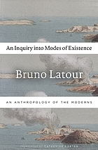 An inquiry into modes of existence : an anthropology of the moderns