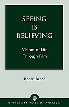 Seeing is believing : visions of life through film