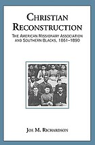 Christian reconstruction : the American Missionary Association and southern Blacks, 1861-1890
