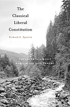 The classical liberal Constitution : the uncertain quest for limited government