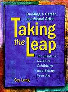 Taking the leap : building a career as a visual artist