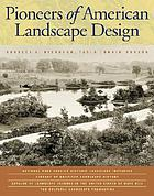 Pioneers of American landscape design : a project of the National Park Service Historic Landscape Initiative, Library of American Landscape History, Catalog of Landscape Records in the United States at Wave Hill ...
