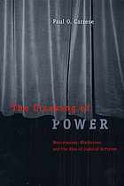 The cloaking of power : Montesquieu, Blackstone, and the rise of judicial activism