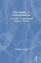 The chains of interdependence : U.S. policy toward Central America, 1945-1954