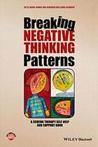 Breaking negative thinking patterns : a schema therapy self-help and support book