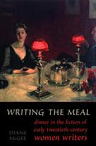 Writing the meal : dinner in the fiction of early twentieth-century women writers