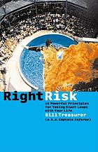 Right risk : 10 powerful principles for taking giant leaps with your life