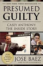 Presumed guilty : Casey Anthony: the inside story