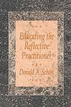 Educating the relective practitioner : towards a new design for teaching and learning.