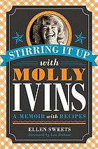Stirring it up with Molly Ivins : a memoir with recipes