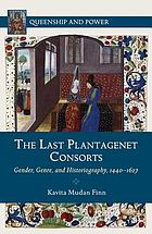 The last Plantagenet consorts : gender, genre, and historiography, 1440-1627
