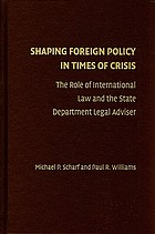 Shaping foreign policy in times of crisis : the role of international law and the state department legal adviser