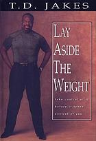 Lay aside the weight : taking control of it before it takes control of you!