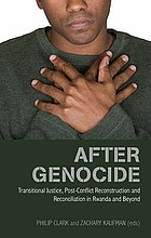 After genocide : transitional justice, post-conflict reconstruction and reconciliation in Rwanda and beyond