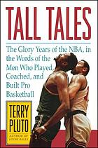 Tall tales : the glory years of the NBA in the words of the men who played, coached, and built pro basketball