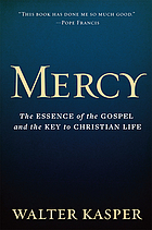 Mercy : the essence of the gospel and the key to Christian life