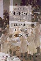 A brief history of disease, science, and medicine : from the Ice Age to the Genome Project
