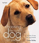 Choosing the right dog for you : profiles of over 200 breeds