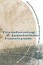 Transforming the Appalachian countryside : railroads, deforestation, and social change in West Virginia, 1880-1920