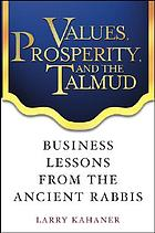Values, prosperity and the Talmud : business lessons from the ancient rabbis