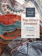 Knitter's Handy Book of Top-Down Sweaters : Basic Designs in Multiple Sizes and Gauges.