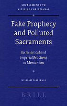 Fake prophecy and polluted sacraments : ecclesiastical and imperial reactions to Montanism