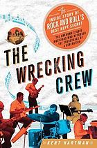 The Wrecking Crew : the inside story of rock and roll's best-kept secret