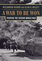 A war to be won : fighting the Second World War