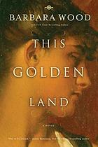This golden land : [a novel]