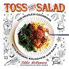 Toss your own salad : the meatless cookbook with burgers, bolognese, and balls