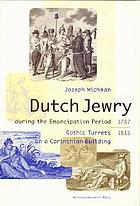 The history of Dutch Jewry during the emancipation period, 1787-1815 : gothic turrets on a Corinthian building