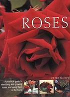 Roses : a practical guide to identifying and growing roses, and using them in the home
