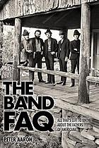 The Band FAQ : all that's left to know about the fathers of Americana