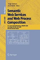 Semantic web services and web process composition : first international workshop, SWSWPC 2004, San Diego, CA, USA, July 6, 2004 ; revised selected papers