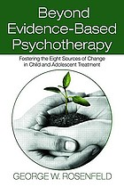 Beyond evidenced-based psychotherapy : fostering the eight sources of change in child and adolescent treatment