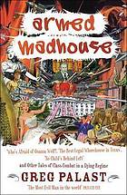 Armed madhouse : who's afraid of Osama Wolf? the best legal whorehouse in Texas, no child's behind left, and other tales of class combat in a dying regime