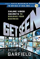 Get seen : online video secrets to building your business