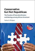 Conservative but not Republican : the paradox of party identification and ideology among African Americans