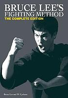 Bruce Lee's fighting method : the complete edition