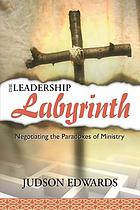 The Leadership labyrinth : negotiating the paradoxes of ministry