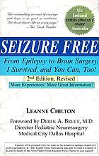 Seizure free : from epilepsy to brain surgery, I survived, and you can, too!