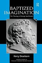 Baptized imagination : the theology of George MacDonald