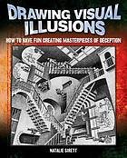 Drawing visual illusions : how to have fun creating masterpieces of deception