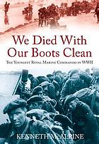 We died with our boots clean : the youngest Royal Marine Commando in WWII