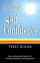 Evolving self confidence : how to become free from anxiety disorders and depression