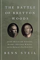 The battle of Bretton Woods : John Maynard Keynes, Harry Dexter White, and the making of a new world order
