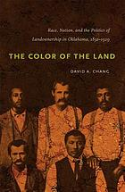 The color of the land : race, nation, and the politics of landownership in Oklahoma, 1832-1929