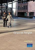 Corporate religion : building a strong company through personality and corporate soul