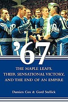 '67, the Maple Leafs : their sensational victory and the end of an empire